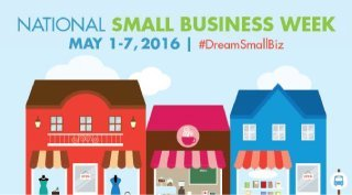 Logo recognizing National Small Business Week May 1-7 2016 featuring the hashtag DreamSmallBiz